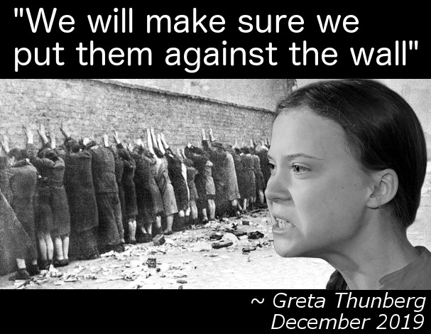 Comrade Greta is proposing a final solution to the deniers of the settled science
