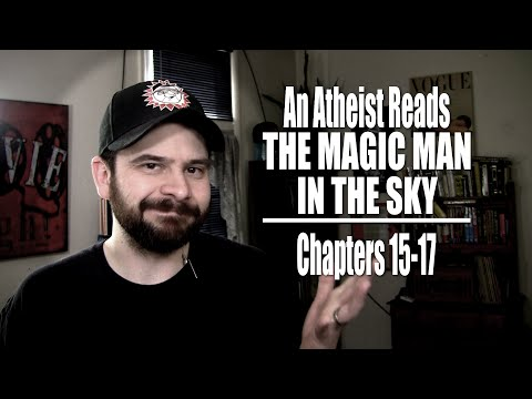 Chapters 15-17 - An Atheist Reads The Magic Man in the Sky