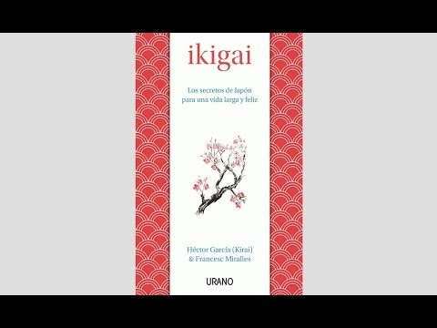 Ikigai - Los secretos de Japón para una vida larga y feliz