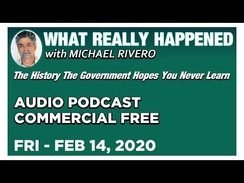 What Really Happened: Mike Rivero Friday 2/14/20: Today's News Talk Show