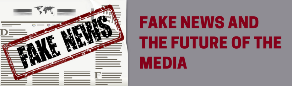Fake News and the Future of Media