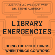 """WEBINAR: """"Library Emergencies - Doing the Right Things When Things Go Wrong"""""""