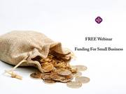 Funding for Small Business ( FREE WEBINAR )