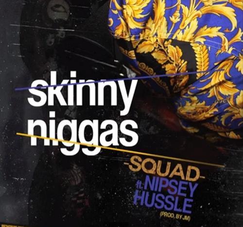 Nipsey Hussle @NipseyHussle, @squad5150 & @DJA_Tron - Skinny