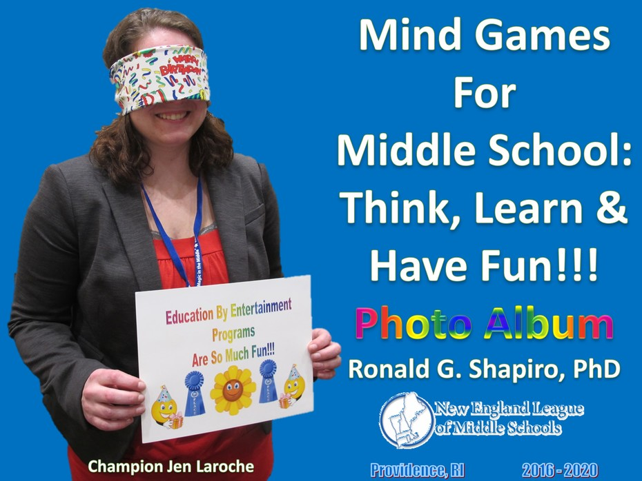 Mind Games for Middle School: Think, Learn & Have Fun!!! New England League of Middle Schools (NELMS) Annual Conferences. Providence, RI. 2016 to 2020.