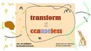 """นิทรรศการ """"Transform x ccauseless"""""""