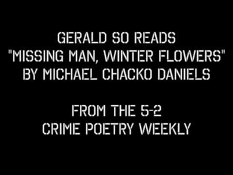 "Gerald So reads ""Missing Man, Winter Flowers"" by Michael Chacko Daniels"