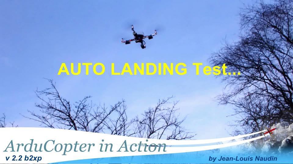 ArduCopter v2.2 b2xp - Real AUTO LANDING tests flights