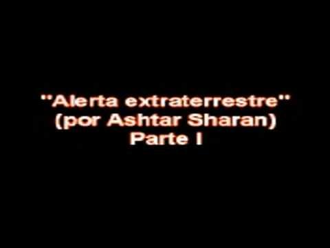 ASHTAR SHERAN ALERTA EXTRATERRESTRE. IMPRESSIONANTE PARTE 1