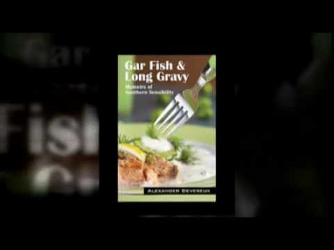 Gar Fish & Long Gravy: Memoirs of Southern Sensibility by Alexander Devereux