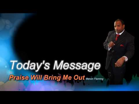 Praise Will Bring Me Out - Melvin Fleming