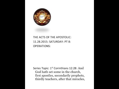 THE ACTS OF THE APOSTOLIC: 11.28.2015: SATURDAY: PT 8: OPERATIONS: