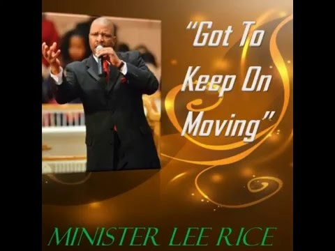 """New Song Release: """"Got To Keep On Moving"""" by Gospel Recording Artist Minister Lee Rice"""