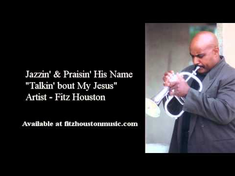 """Talkin' bout My Jesus"" Artist - Fitz Houston"