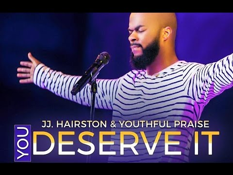 YOU DESERVE IT JJ. HAIRSTON & YOUTHFUL PRAISE By EydelyWorshipLivingGodChannel