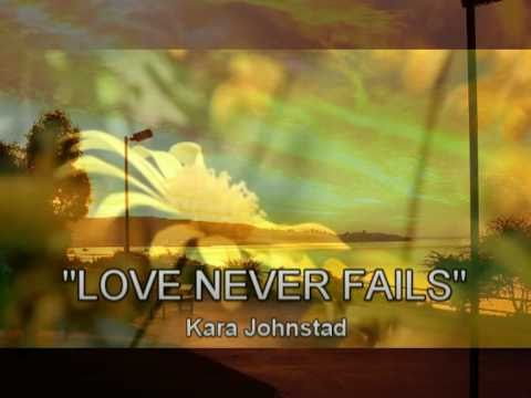 LOVE NEVER FAILS - Kara Johnstad