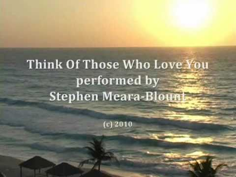 Think Of Those Who Love You performed by Stephen Meara-Blount