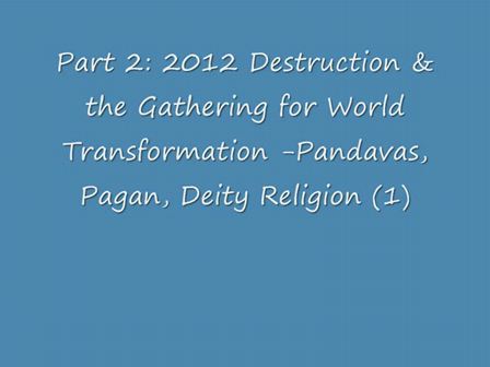 Part 2 - 2012 Destruction & the Gathering for World Transformation -Pandavas, Pagan, Deity Religion (1)