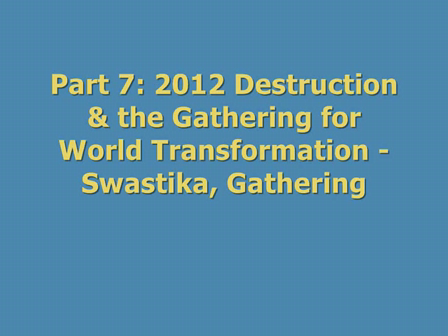 Part 7 - 2012 Destruction & the Gathering for World Transformation - Swastika, Gathering