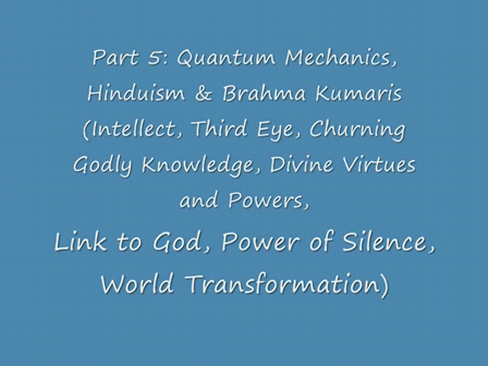 Part 5 Quantum Mechanics, Hinduism & Brahma Kumaris