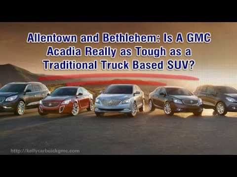 Allentown and Bethlehem: Is A GMC Acadia Really as Tough as a Traditional Truck Based SUV?