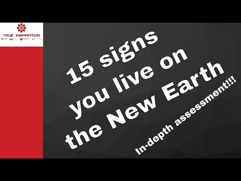 15 signs you live on the New Earth. An in-depth assessment