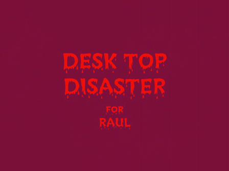 Desk Top Disaster