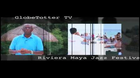 GlobeTrotter Jon Haggins TV at Jazz Fest in Playa del Carmen, Mexico
