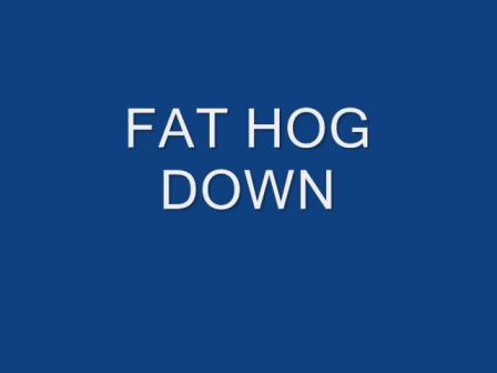 BIG HOG DOWN