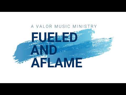 Fueled & Aflame (A Valor Music Ministry)