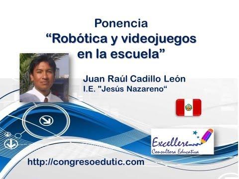 Ponencia de Raúl Cadillo León - Robótica y videojuegos en la escuela