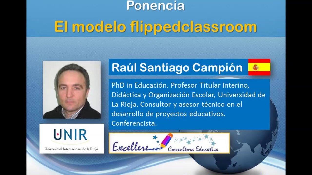 Ponencia de Raul Santiago Campion: El Modelo Flipped Classroom