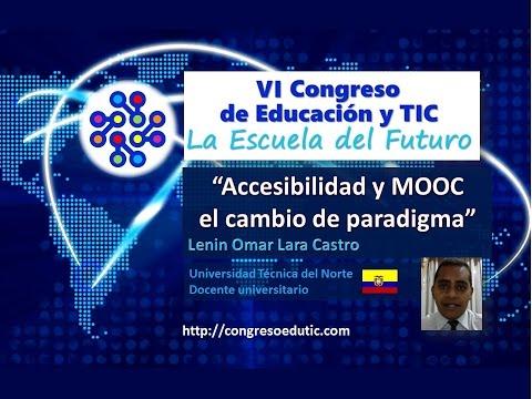 PONENCIA VI CONGRESO TIC: Accesibilidad y MOOC: el cambio de paradigma por Lenin Lara Castro