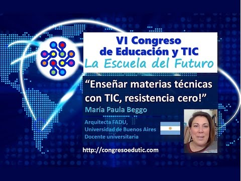 "Ponencia VI Congreso TIC: ""Enseñar materias técnicas con TIC,resistencia cero! por Ma Paula Beggo"