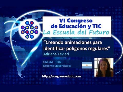 PONENCIA VI CONGRESO TIC: Creando animaciones para identificar polígonos regulares. Adriana Favieri