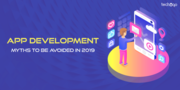 APP DEVELOPMENT MYTHS TO BE AVOIDED IN 2019