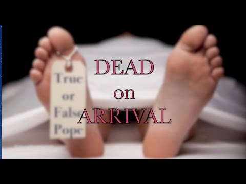 Dead on Arrival: True or False Pope