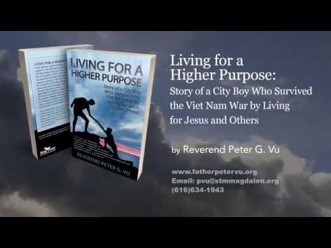 Living for Higher Purpose: Story of a City Boy Who Survived the Viet Nam War by Living for Jesus and Others