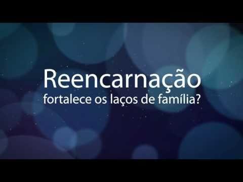 VÍDEO-ESTUDO : A Reencarnação Fortalece os LAÇOS de FAMÍLIA !