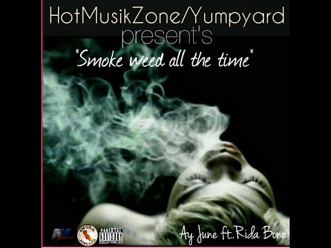 Smoke Weed all the time-Ay June ft.Rida Bone