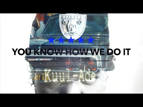 Kuul Ade - You Know How We Do IT (Tribute to Ice Cube)
