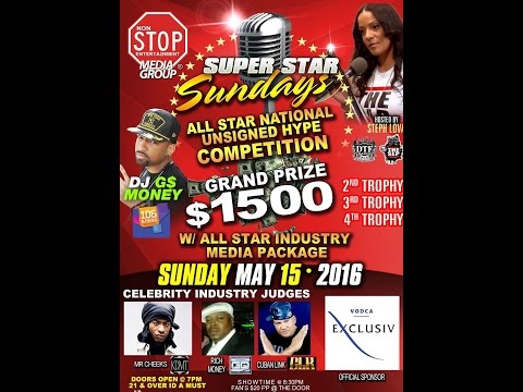 MAY 15,2016 SUPER STAR SUNDAYS ALL STAR NATIONAL UNSIGNED HYPE $1000 COMPETITIONNYC HOSTED BY STEPH LOVA DTF RADIO