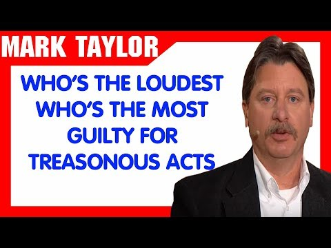 Mark Taylor Update January 02 2019 — WHO'S THE LOUDEST WHO'S THE MOST GUILTY FOR TREASONOUS ACTS