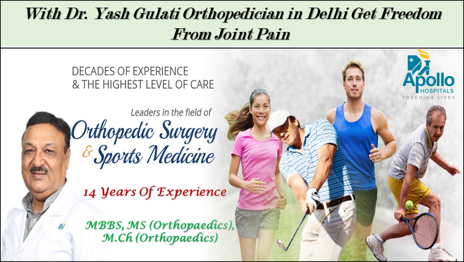 With Dr. Yash Gulati Orthopedician in Delhi Get Freedom From Joint Pain