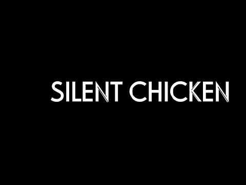 SILENT CHICKEN
