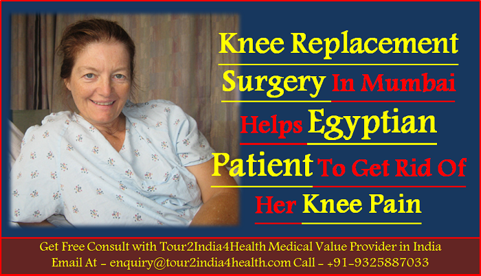 Knee Replacement Surgery in Mumbai helps Egyptian patient to get rid of his knee pain