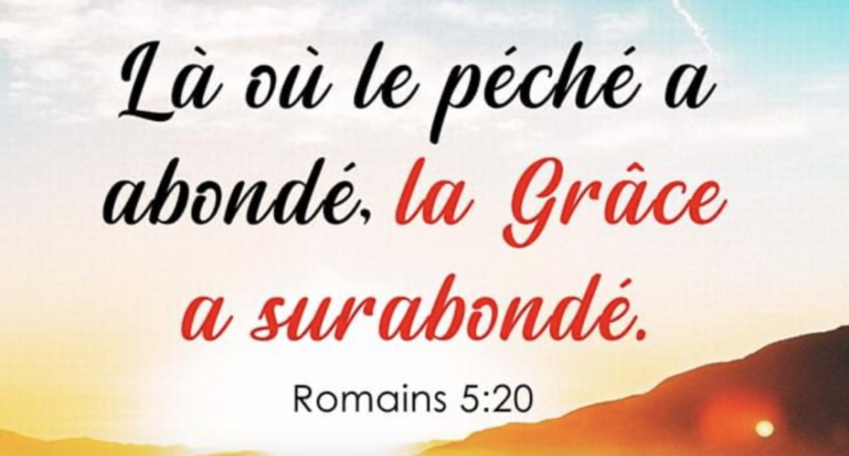 « Là où le péché a abondé, la grâce a surabondé » (Romains 5:20)