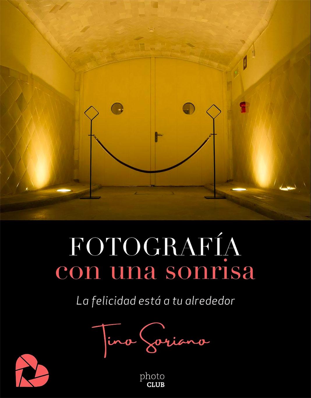 Libro para el mes de Agosto.Haz fotos y sé feliz, la fórmula de Tino Soriano para hacer imágenes significativas
