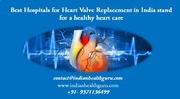Best Hospitals for Heart Valve Replacement in India stand for a healthy heart care