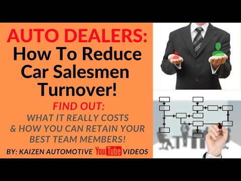 AUTO DEALERS: How To Reduce Turn Over & Retain More Car Salesmen & How Much Turnover Costs A Dealer